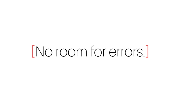No room for errors